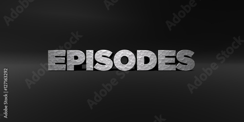 EPISODES - hammered metal finish text on black studio - 3D rendered royalty free stock photo Fototapet