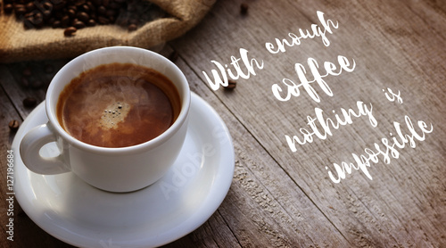 Foto op Plexiglas Chocolade Coffee Quote over cup of coffee on wooden surface