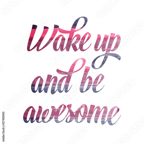 "Photo  Watercolor motivational quote. ""Wake up and be awesome""."