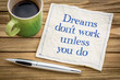 Dreams do not work unless you ...