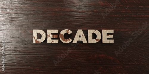 Decade - grungy wooden headline on Maple  - 3D rendered royalty free stock image Fototapet