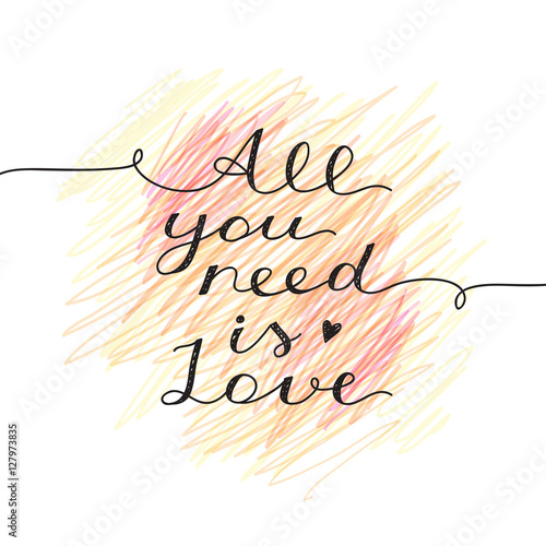 Photo  all you need is love, vector lettering, handwritten text for valentines day on h