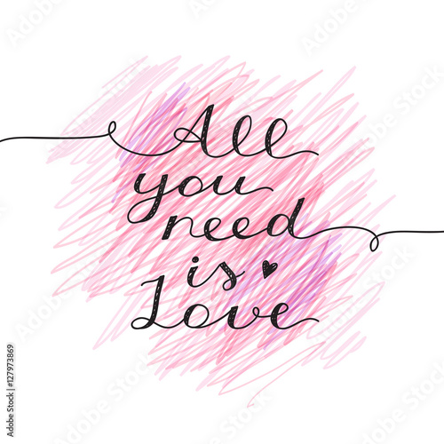 all you need is love, vector lettering, handwritten text for valentines day on h Poster