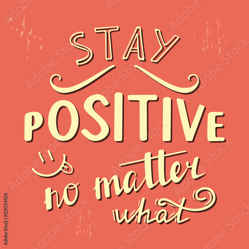 Stay positive no matter what Poster