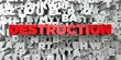 DESTRUCTION - Red text on typography background - 3D rendered royalty free stock image. This image can be used for an online website banner ad or a print postcard.