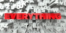 EVERYTHING -  Red Text On Typography Background - 3D Rendered Royalty Free Stock Image. This Image Can Be Used For An Online Website Banner Ad Or A Print Postcard.