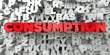CONSUMPTION - Red text on typography background - 3D rendered royalty free stock image. This image can be used for an online website banner ad or a print postcard.