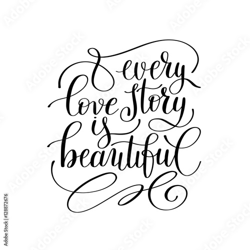 Photo  every love story is beautiful handwritten lettering quote about
