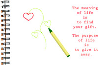 The Meaning Of Life Is To Find Your Gift. The Purpose Of Life Is To Give It Away - Quote By Unknown Author, With An Image Of A Flower Drawing On Sketch Pad With A Crayon