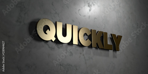 Fotografia, Obraz  Quickly - Gold sign mounted on glossy marble wall  - 3D rendered royalty free stock illustration