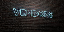 VENDORS -Realistic Neon Sign On Brick Wall Background - 3D Rendered Royalty Free Stock Image. Can Be Used For Online Banner Ads And Direct Mailers..