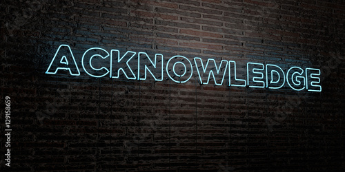 Photo ACKNOWLEDGE -Realistic Neon Sign on Brick Wall background - 3D rendered royalty free stock image