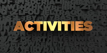 Activities - Gold Text On Black Background - 3D Rendered Royalty Free Stock Picture. This Image Can Be Used For An Online Website Banner Ad Or A Print Postcard.