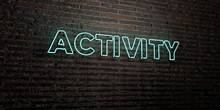 ACTIVITY -Realistic Neon Sign On Brick Wall Background - 3D Rendered Royalty Free Stock Image. Can Be Used For Online Banner Ads And Direct Mailers..