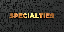 Specialties - Gold Text On Black Background - 3D Rendered Royalty Free Stock Picture. This Image Can Be Used For An Online Website Banner Ad Or A Print Postcard.
