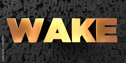 Fotografie, Obraz  Wake - Gold text on black background - 3D rendered royalty free stock picture