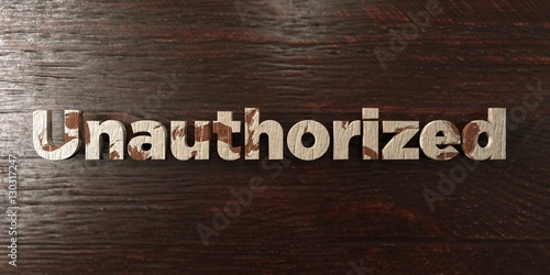 Fotografie, Obraz  Unauthorized - grungy wooden headline on Maple  - 3D rendered royalty free stock image