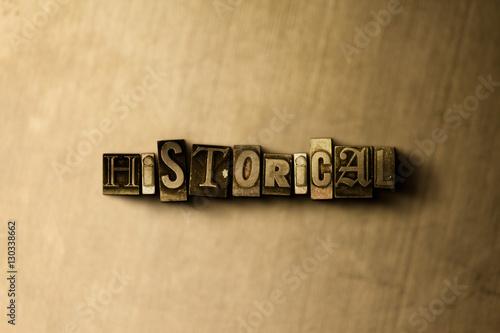 Fotografie, Obraz  HISTORICAL - close-up of grungy vintage typeset word on metal backdrop