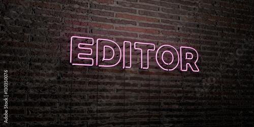 Obraz EDITOR -Realistic Neon Sign on Brick Wall background - 3D rendered royalty free stock image. Can be used for online banner ads and direct mailers.. - fototapety do salonu