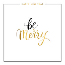 Be Merry Gold Text Isolated On White Background, Hand Painted Xmas Quote, Golden Vector Christmas Lettering For Holiday Card, Poster, Banner, Print, Invitation, Handwritten Calligraphy