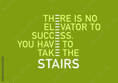Motivational quote about success. There is no elevator to success, you have to take the stairs. Sans serif font, very simple typography, colors: green background, white, yellow.
