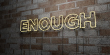 ENOUGH - Glowing Neon Sign On Stonework Wall - 3D Rendered Royalty Free Stock Illustration.  Can Be Used For Online Banner Ads And Direct Mailers..