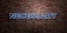NECESSARY - Fluorescent Neon Tube Sign On Brickwork - Front View - 3D Rendered Royalty Free Stock Picture. Can Be Used For Online Banner Ads And Direct Mailers..