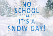 Text NO SCHOOL BECAUSE IT'S A SNOW DAY On Winter Nature Background