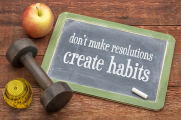 Create habits, not resolutions