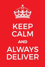 Keep Calm And Always Deliver P...
