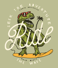 Seek The Adventures - Ride The Wave. Dinosaur Surfer In Sunglasses Vintage Surfing Print.
