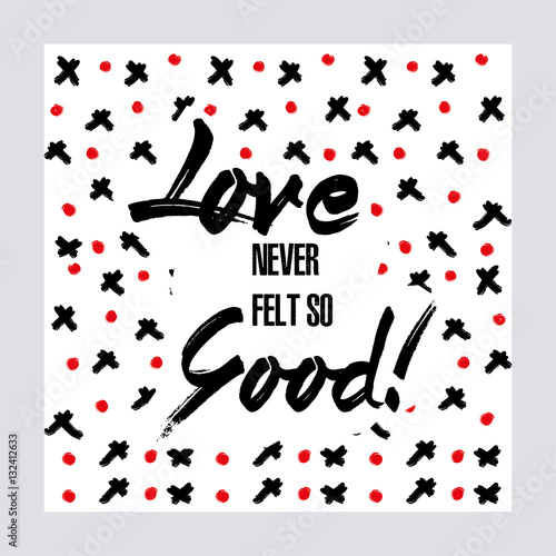 Foto op Aluminium Retro sign Love Never Felt So Good. Creative Love Motivation Quote Template. Vector Typography Banner Design Concept On Brush Texture Background