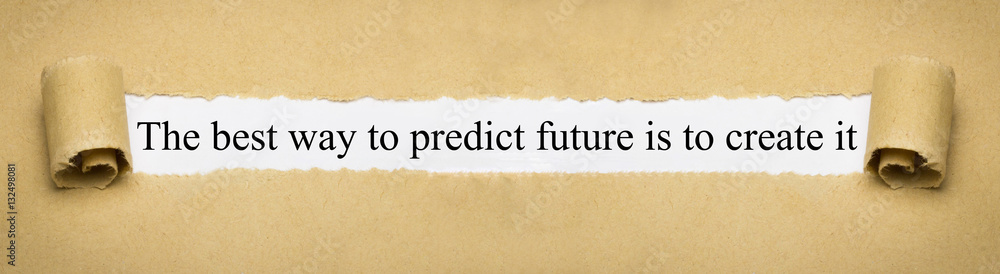 Fototapeta The best way to predict future is to create it