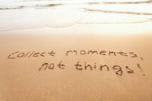 Collect Moments, Not Things - Happiness Concept, Happy Lifestyle Inspirational Quote, Enjoy The Life, Text On Sand