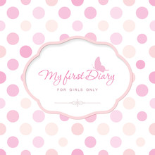 Cute Template For Notebook Cover For Girls. My First Diary. Elegant Frame With Butterfly On Polka Dot. Can Be Used For Baby Shower, Wedding, Scrapbook Album. Pastel Pink Colors.