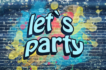 Let`s party graffiti wall