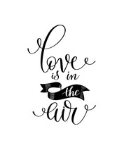 Love Is In The Air Black And White Hand Written Lettering Romant