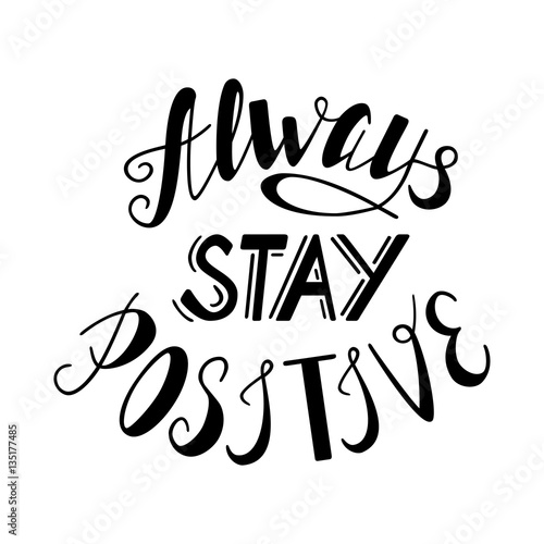 Foto op Canvas Positive Typography Always stay positive lettering