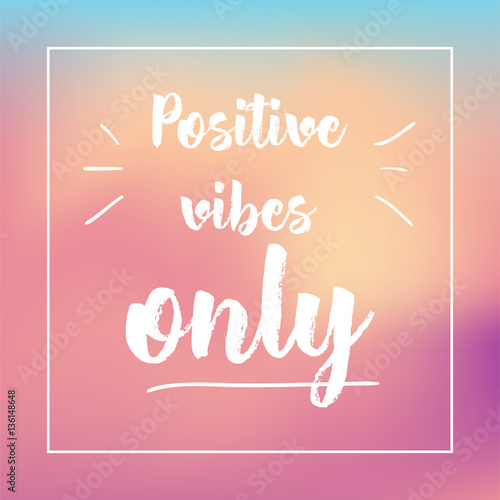 Staande foto Positive Typography Positive vibes only. Inspirational quote, motivation. Typography for poster, invitation, greeting card or t-shirt. Vector lettering design. Text background
