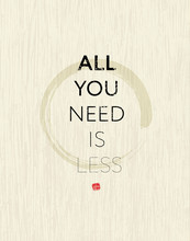 All You Need Is Less Zen Circle Motivation Quote. Creative Vector Typography Concept
