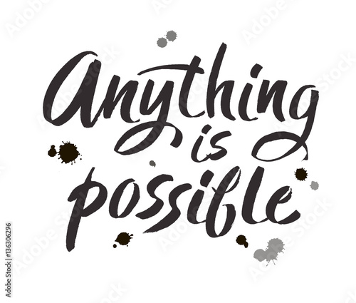Valokuva  Brush lettering quote anything is possible at white background