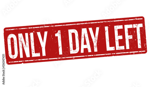 Only 1 day left sign or stamp