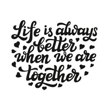 Life Is Always Better When We ...