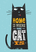 Home Is Where The Cat Is. Funny Quote About Pets. Vector Outstanding Typography Print Concept On Stain Background