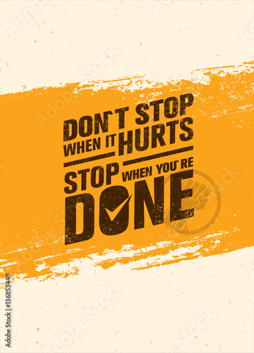 Do Not Stop When It Hurts, Stop When You Are Done Fototapet