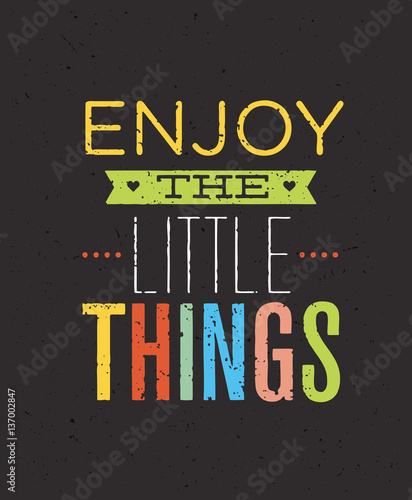 Enjoy The Little Things Motivation Quote. Creative Vector Typography Concept