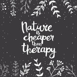 Nature is cheaper than therapy hand lettering in square floral frame - 137029841
