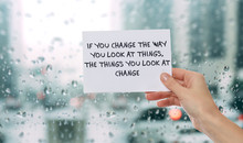 Inspiration Motivation Quotation If You Change The Way You Look At Things The Things You Look At Will Change. Happiness, Success, Choice, Life, Future Concept