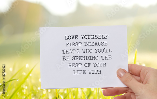 Photo Motivation Inspirational quote love yourself first because that's who you'll be spending the rest of your life with