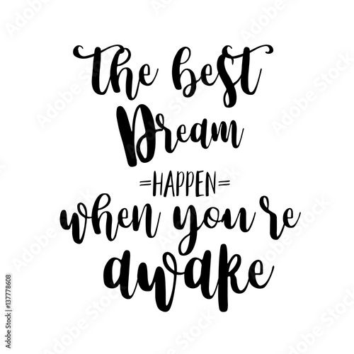 The Best Dreams Happen When You Are Awake Inspiration Quotes Lettering Calligraphy Graphic Design Sign